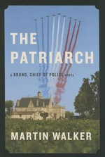 The Patriarch : A Bruno, Chief of Police Novel - Martin Walker