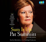 Sum It Up : 1,098 Victories, a Couple of Irrelevant Losses, and a Life in Perspective - Pat Head Summitt