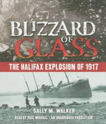 Blizzard of Glass : The Halifax Explosion of 1917 - Sally M Walker