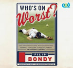 Who's on Worst? : The Lousiest Players, Biggest Cheaters, Saddest Goats and Other Antiheroes in Baseball History - Filip Bondy