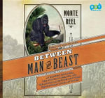 Between Man and Beast : An Unlikely Explorer, the Evolution Debates, and the African Adventure That Took the Victorian World by Storm - Monte Reel