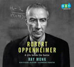 Robert Oppenheimer : A Life Inside the Center - Ray Monk