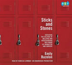 Sticks and Stones : Defeating the Culture of Bullying and Rediscovering the Power of Character and Empathy - Emily Bazelon