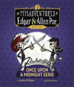 Once Upon a Midnight Eerie : The Misadventures of Edgar & Allan Poe, Book Two - Gordon McAlpine