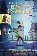 The League of Beastly Dreadfuls Book 1 : Book 1 - Holly Grant