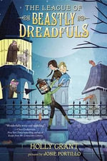 The League of Beastly Dreadfuls Book 1 : League of Beastly Dreadfuls - Holly Grant