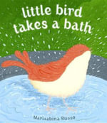 Little Bird Takes a Bath - Marisabina Russo