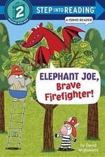 Elephant Joe, Brave Firefighter! : Step Into Reading. Step 2 Comic Reader - David Wojtowycz