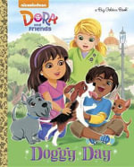 Doggie Day (Dora and Friends) : Big Golden Book - MacKenzie Buckley