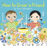 How to Grow a Friend - Sara Gillingham