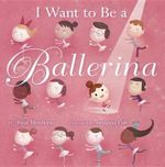 I Want to Be a Ballerina - Anna Membrino