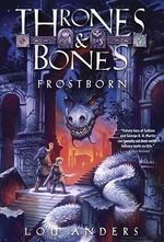 Frostborn : Thrones and Bones - Lou Anders