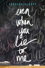 Even When You Lie to Me - Jessica Alcott