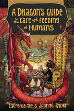 A Dragon's Guide to the Care and Feeding of Humans : Dragon's Guide - Laurence Yep