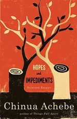 Hopes and Impediments : Selected Essays - Chinua Achebe
