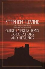 Guided Meditations, Explorations, and Healings - Stephen Levine