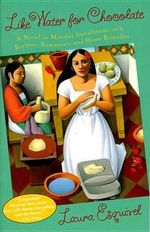 Like Water for Chocolate : A Novel in Monthly Installments with Recipes, Romances, and Home Remedies - Laura Esquivel