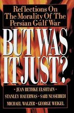 But Was it Just? : Reflections on the Morality of the Persian Gulf War - Jean Bethke Elshtain