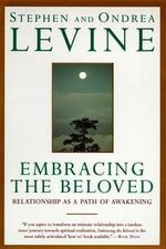 Embracing the Beloved : Relationship as a Path of Awakening - Stephen Levine