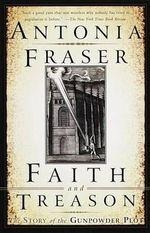 Faith and Treason :  The Story of the Gunpowder Plot - Lady Antonia Fraser
