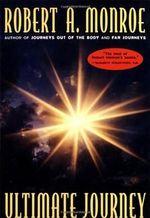 Ultimate Journey - Robert A. Monroe