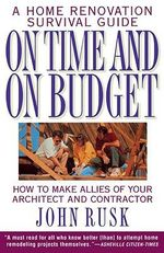 On Time and on Budget : A Home Renovation Survival Guide - John Rusk