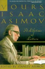 Yours, Isaac Asimov : A Lifetime of Letters - Isaac Asimov