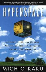 Hyperspace : A Scientific Odyssey through Parallel Universes, Time Warps, and the Tenth Dimension - Michio Kaku
