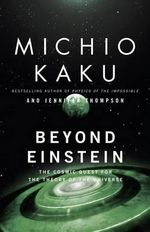 Beyond Einstein : The Cosmic Quest for the Theory of the Universe - Michio Kaku