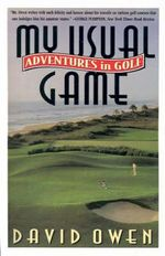My Usual Game : Adventures in Golf - David Owen