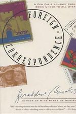 Foreign Correspondence : A Pen Pal's Journey from Down Under to All Over - Geraldine Brooks