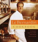 Le Bernardin Cook Book : Four-Star Simplicity - Eric Ripert