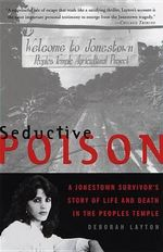 Seductive Poison : A Jonestown Survivor's Story of Life and Death in the People's Temple - Deborah Layton