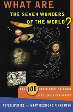 What are the Seven Wonders of the World? and 100 Other Great Cultural Lists : Fully Explicated - Peter D'Epiro