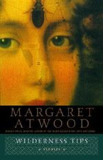 Wilderness Tips : Stories - Margaret Atwood