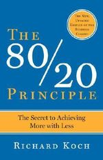 The 80/20 Principle : The Secret to Success by Achieving More with Less - Richard Koch