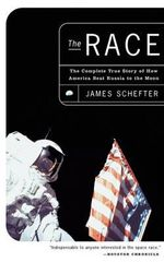The Race : The Complete True Story of How America Beat Russia to the Moon - James Schefter