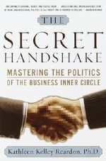 The Secret Handshake : Mastering the Politics of the Business Inner Circle - Kathleen Kelley Reardon