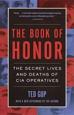 The Book of Honor : The Secret Lives and Deaths of CIA Operatives - Ted Gup