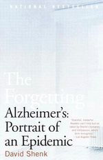 The Forgetting : Alzheimer's: Portrait of an Epidemic - David Shenk