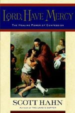 Lord, Have Mercy : Confession and the Christian's Life Story - Scott W. Hahn