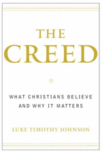 The Creed : What Christians Believe and Why it Matters - Luke Timothy Johnson