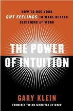 The Power of Intuition : How to Use Your Gut Feelings to Make Better Decisions at Work - Gary Klein