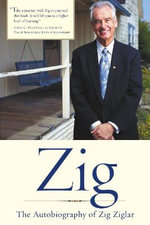 Zig : The Autobiography of Zig Ziglar - Zig Ziglar