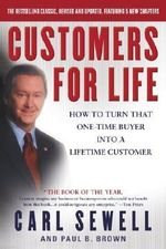 Customers for Life : How to Turn That One-Time Buyer into a Lifetime Customer - Paul Brown