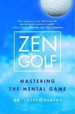 Zen Golf : Mastering the Mental Game - Parent Joseph