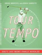 Tour Tempo : Golf's Last Secret Finally Revealed - John Novosel