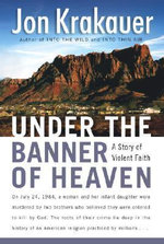 Under the Banner of Heaven : A Story of Violent Faith - Jon Krakauer