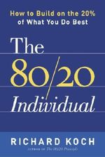 The 80/20 Individual : How to Build on the 20% of What You Do Best - Richard Koch
