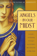 Angels in Our Midst : Encounters with Heavenly Messengers from the Bible - Helen Steiner Rice